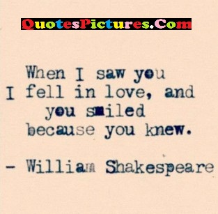 Motivated Graduation Quote - When I Saw You I Fell In Love, And You Suiled Because YOu Knew. - William Shakespeare