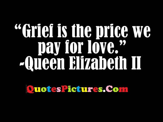 Motivated Grief Quote - Grief Is The Price We Pay For Love. - Queen Elizabeth