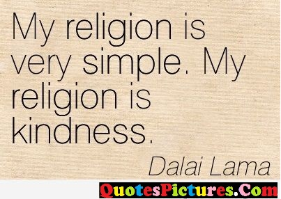 Motivated Kindness Quote - My Religion Is Very Simple. My Religion Is Kindness. - Dalai Lama