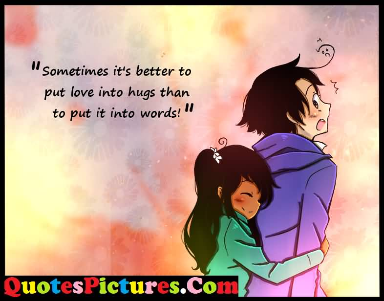 Motivated Love Quote - Sometimes It's Better To Put Love Into Hugs Than Put It Into Words