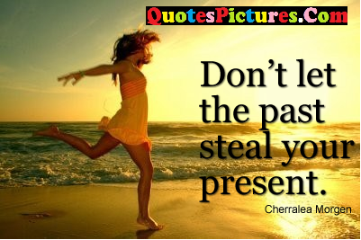 Motivated Past Quote - Don't Let The Past Steal Your Present.