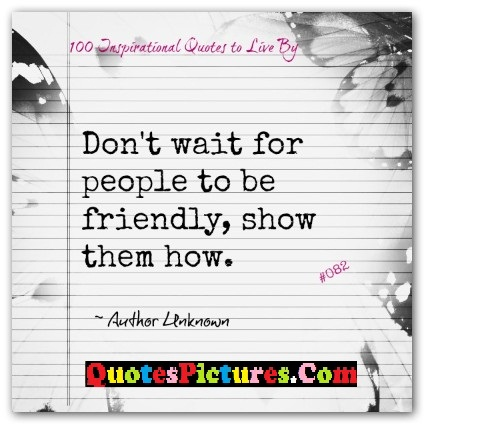 Motivated People Quote - Don't Wait For People To Be Friendly, Show Them How. - Author Unknown