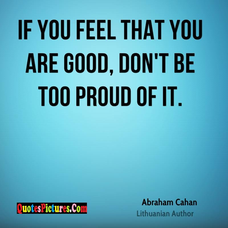 Motivated Proud Quote - If You Feel That You Are Good, Don't Be Too Proud Of it.