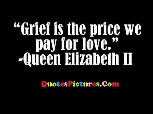 Motivated Sympathy Quote - Grief Is The Price We Pay For Love. - Queen Elizabeth