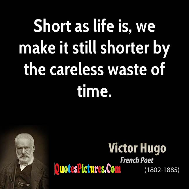 Motivated Time Quote - Short As Life Is, We Make It Still Shorter By The Careless Waste Of Time.