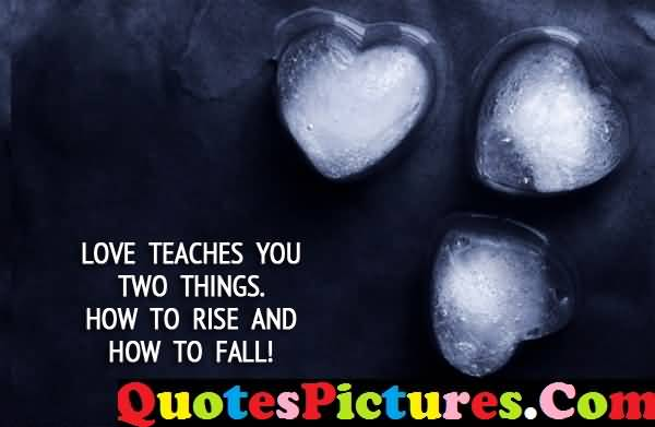 Motivation Love Quote - Love Teaches You Two Things