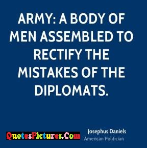 Motivational Diplomacy Quote - Army A Body Of Men Assembled To Rectify Then Mistake Of The Diplomats.