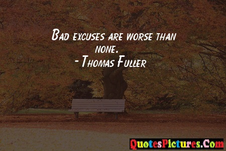 Motivational Excuse Quote - Bad Excuses Are Worse Than None. - Thomas Fuller