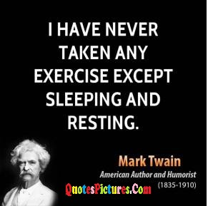 Motivational Exercise Quote - I Have Never Taken Any Exercise Except Sleeping And Resting. - Mark Twain