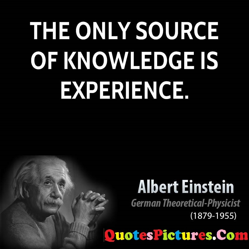 Motivational Experience Quote - The Only Source Of Knowledge Is Experience. - Albert Einstein