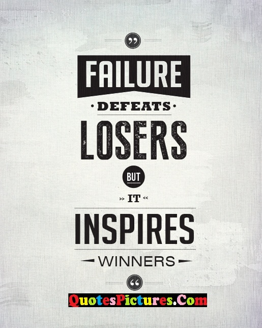 Motivational Failure Quote - Failure Defeats Losers But It Inspires Winners.