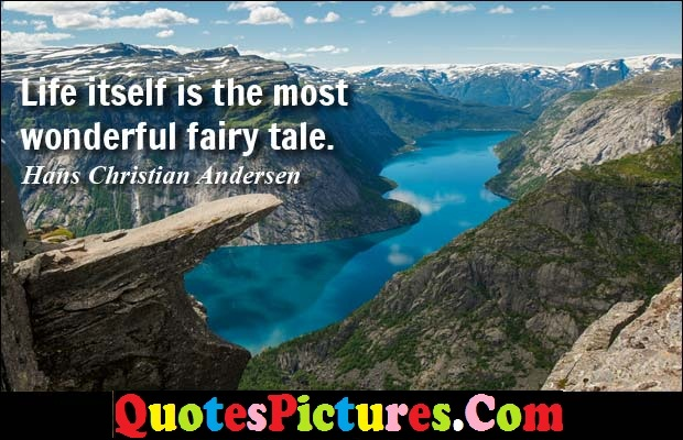 Motivational Fairy Quote - Life Itself Is The Most Wonderful Fairy Tale. - Hans Christian Andersen