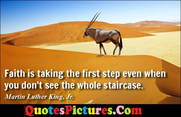 Motivational Faith Quote - Faith Is Tasking The First Step Even When You Don't See The Whole Staircase.