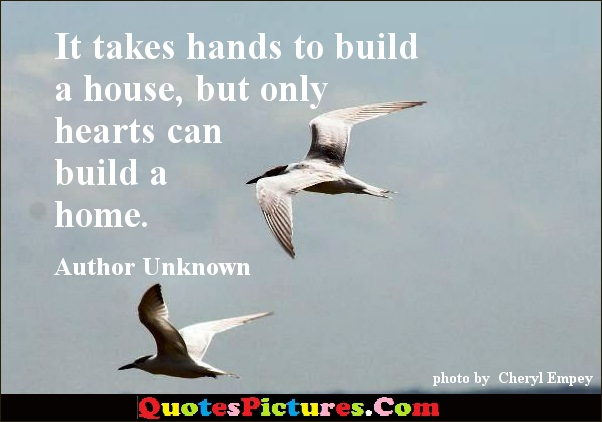 Motivational Family Quote - It Takes Hands To Build A House But Only Hearts Can Build A Home. - Author Unknown