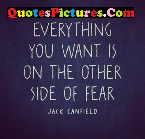 Motivational Fear Quote - Everything You Want Is On The Other Side Of Fear. - Jack Canfield
