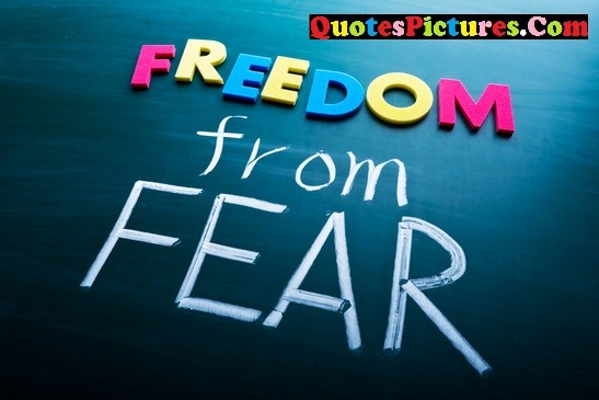 Motivational Fear Quote - Freedom From Fear.