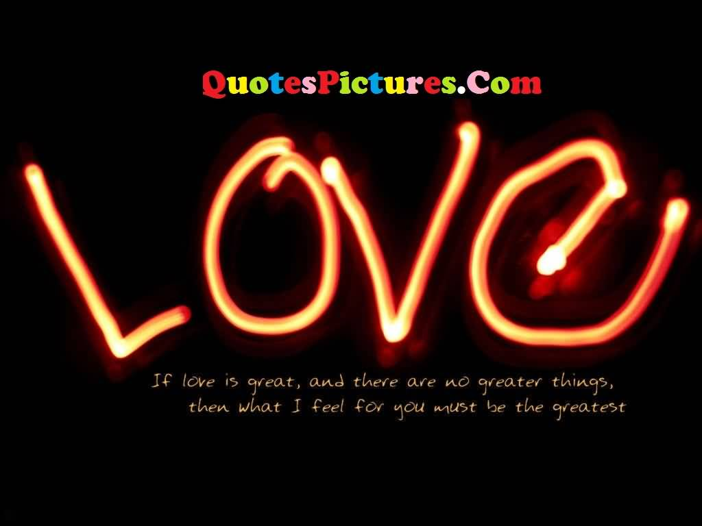 Motivational Love Quote - If Love Is Great And There Are No Greater Things