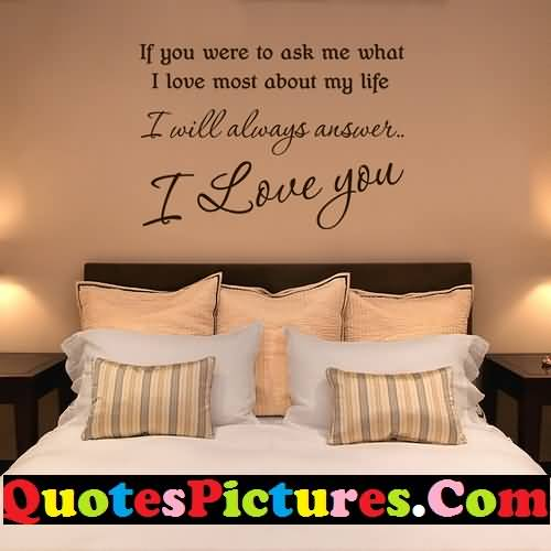 Motivational Love Quote - If you Were To Ask Me What I Love Most About My Life