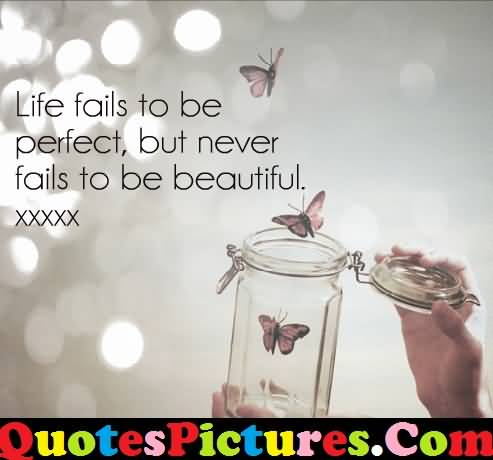 Motivational Love Quote - Life Fails To Be Perfect But Never Fails To be Beautiful