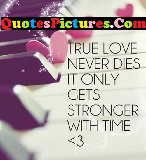 Motivational Love Quote - True Love Never Dies It Only Gets Stornger With Time