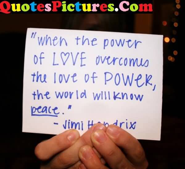 Motivational Love Quote - When The Power Of Love Overcomes The Love Of Power By Jimmy Hendrix