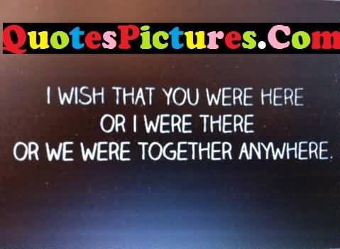 Motivative Love Quote - I Wish That You Were Here
