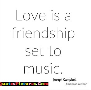 Music Quote - Love Is A Friendship Set To Music.
