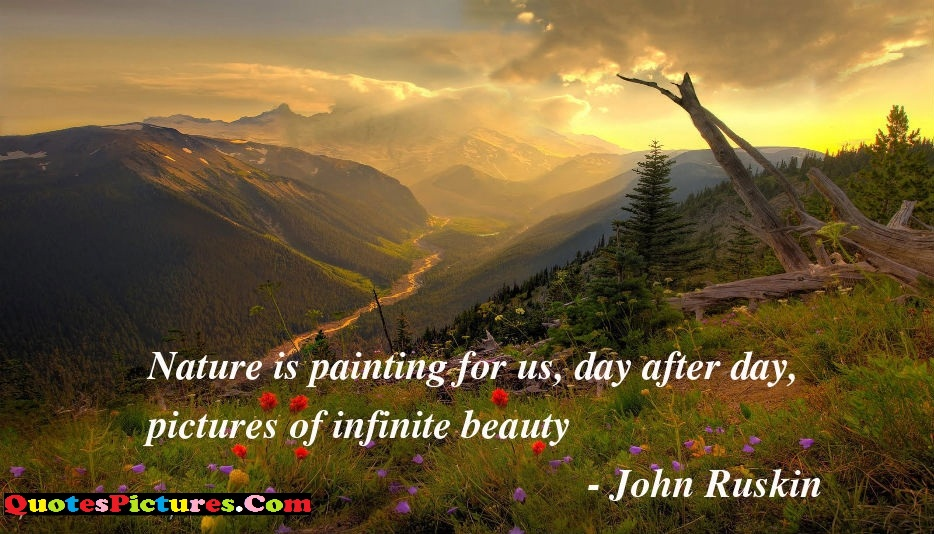 Nature Quote - Nature Is Painting For Us, Day After Day Pictures Of Infinite Beauty. - John Ruskin