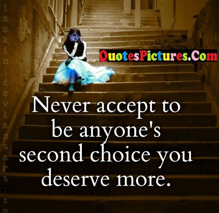 never accept choice deserve