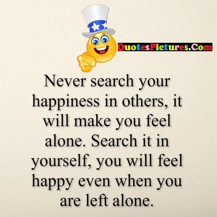 never happiness others happy alone