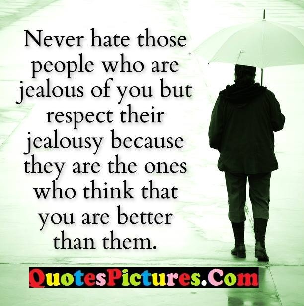 never hate jealous respect think