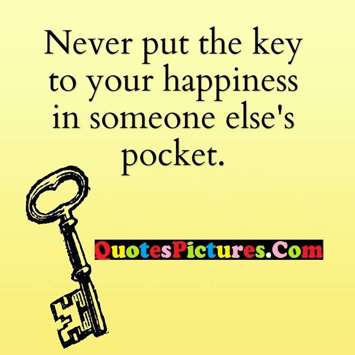 never key happiness else's pocket