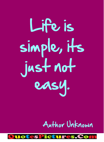 Nice Graduation Quote - Life Is Simple, Its Just Not Easy. - Author Unknown