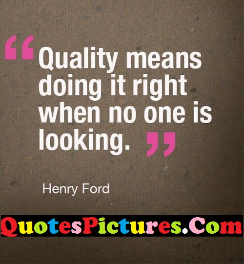 Nice Life Quote - Quality Means Doing It Right When No One Is Looking By Henry Ford