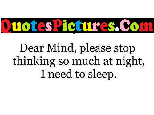 Nice Quote - Dear Mind Please Stop Thinking SO Much At Night