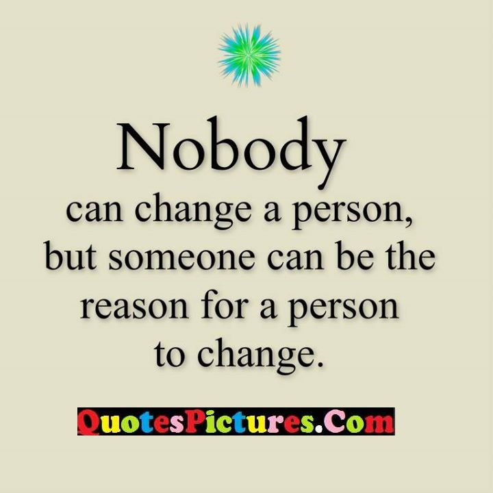 nobody change reason person