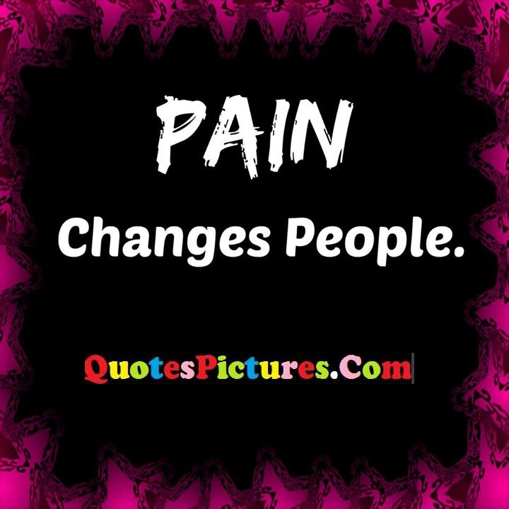 pain changes quote