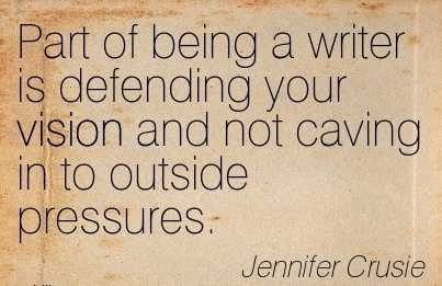 Part of being a writer is defending your vision and not caving in to outside pressures.