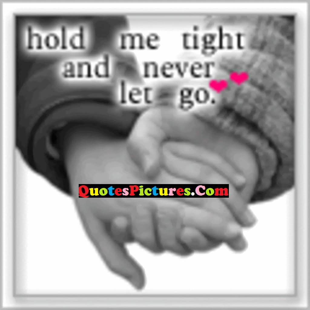 Passionate Love Quote - Hold Me Tight And Never Let Go