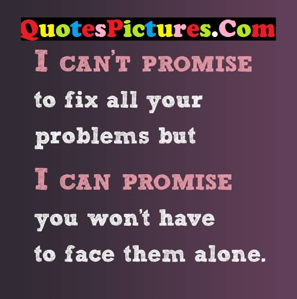 Passionate Love Quote - I Can Promise You Won't Have To Face Them Alone