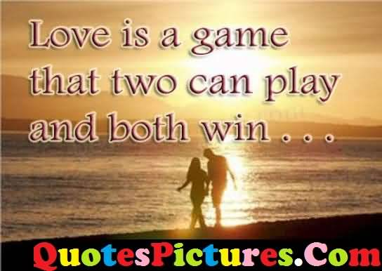 Passionate Love Quote - Love Is Game That Two Can Play And Both Win