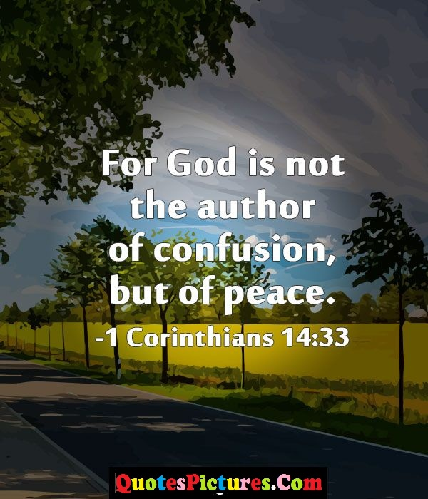 Peace Quote - For God Is NOt The Author Of Confusion, But Of Peace.