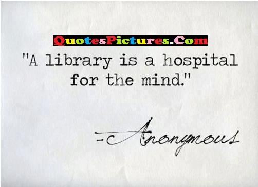 People Quote - A Library Is A Hospital For The Mind.