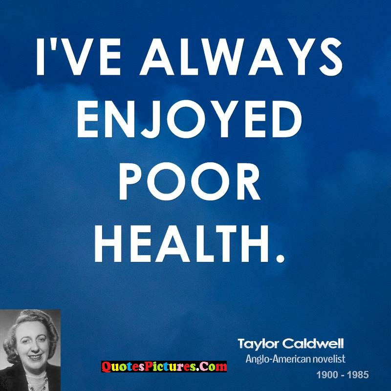 Perfect Health Quote - I've Always Enjoyes Poor Health. - Yalor Caldwell