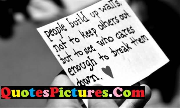 Perfect Love Quote - People Build Up Walls Not To Keep Others Out