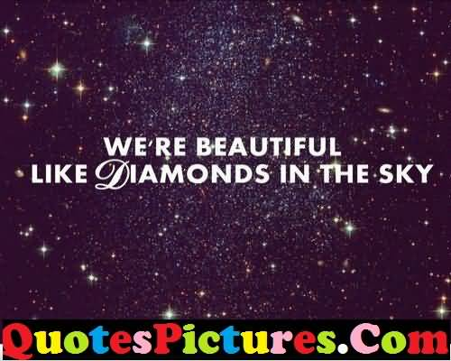 Perfect Love Quote - We Are Beautiful Like Diamonds In The Sky