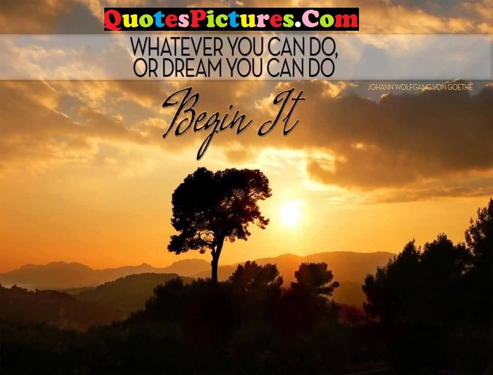 Perfect Love Quote - Whatever You Can Do Or Dream You Can Do