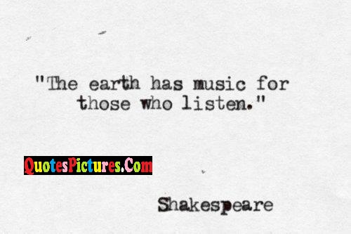 Perfect Music Quote - The Earth Has Music For Those Who Listen. - Shakespeare