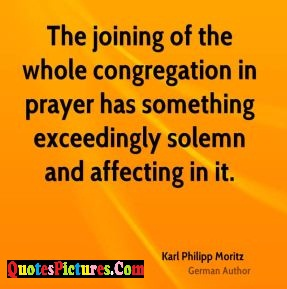 Perfect Prayer Quote - The joining Of The Whole Congregation In Prayer Has Something Exceeding In It.
