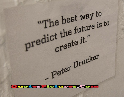 Perfect Religion Quote - The Best Way To Predict The Future Is To Create It.
